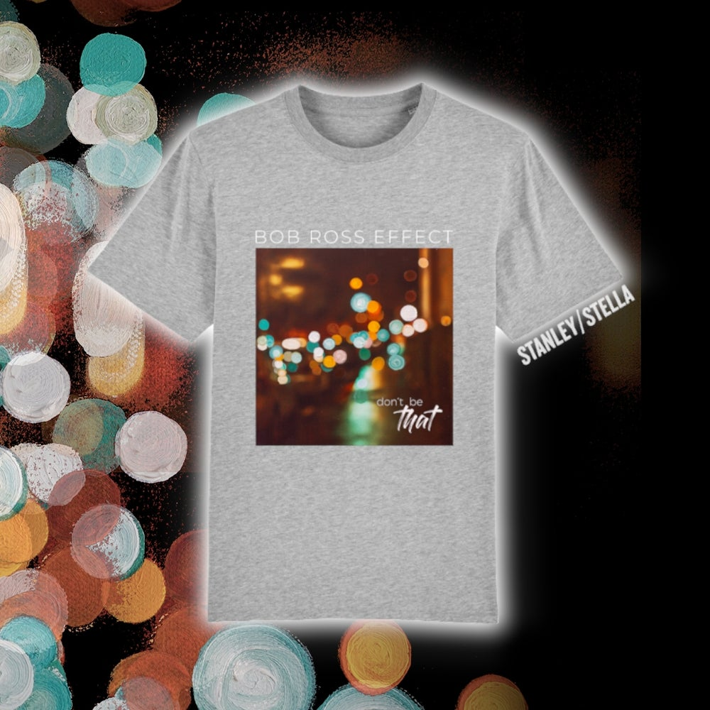 """Image of Bob Ross Effect - """"Don't Be That"""" Cover Art Shirt"""