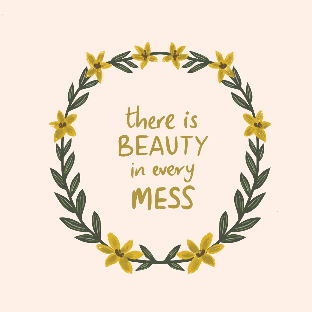 Image of There is Beauty in Every Mess - ABJ x BreatheLiveExplore
