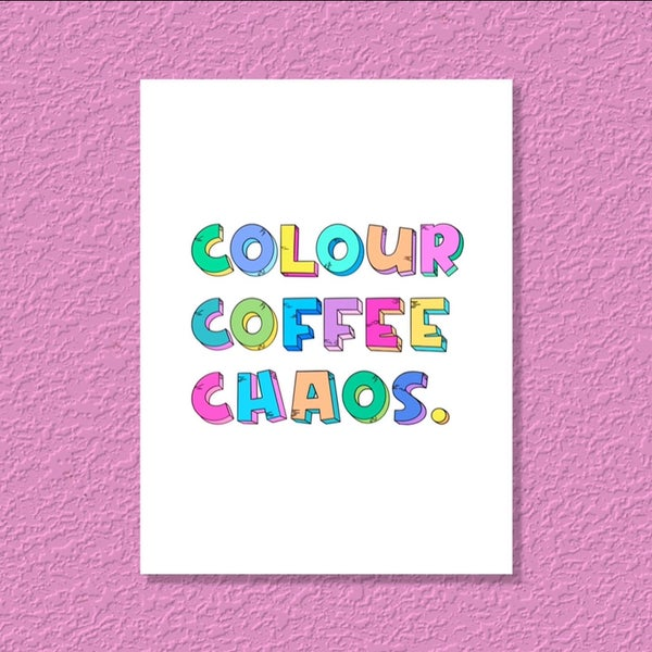 Image of ART PRINT | Colour. Coffee. Chaos.