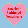 AMERICA'S UNHINGED SWEETHEART