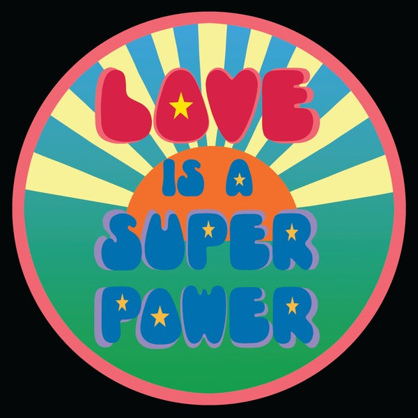 "Image of 12"" digital badge print, signed - LOVE IS A SUPER POWER"