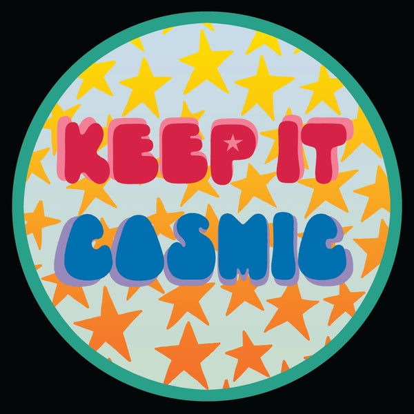 "Image of 12"" digital badge print, signed - KEEP IT COSMIC"