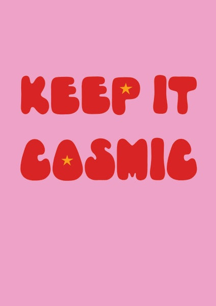 Image of KEEP IT COSMIC - signed, digital print