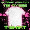 CREATE YOUR OWN TIE DYE T-SHIRT