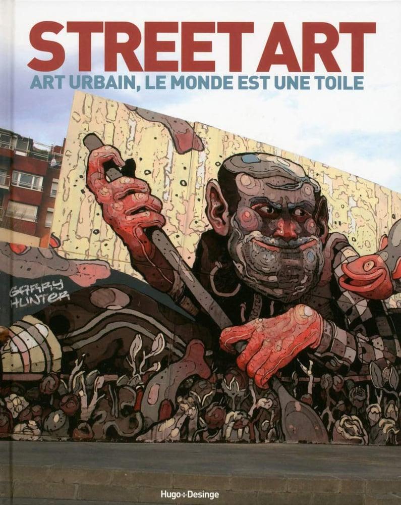 Image of  Street Art - Art urbain, le monde est une toile de Collectif