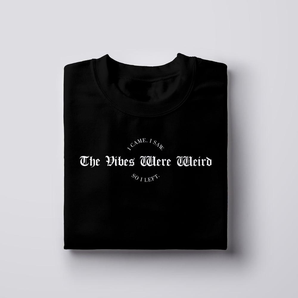 The Vibes Were Weird (Crewneck & T-Shirt)