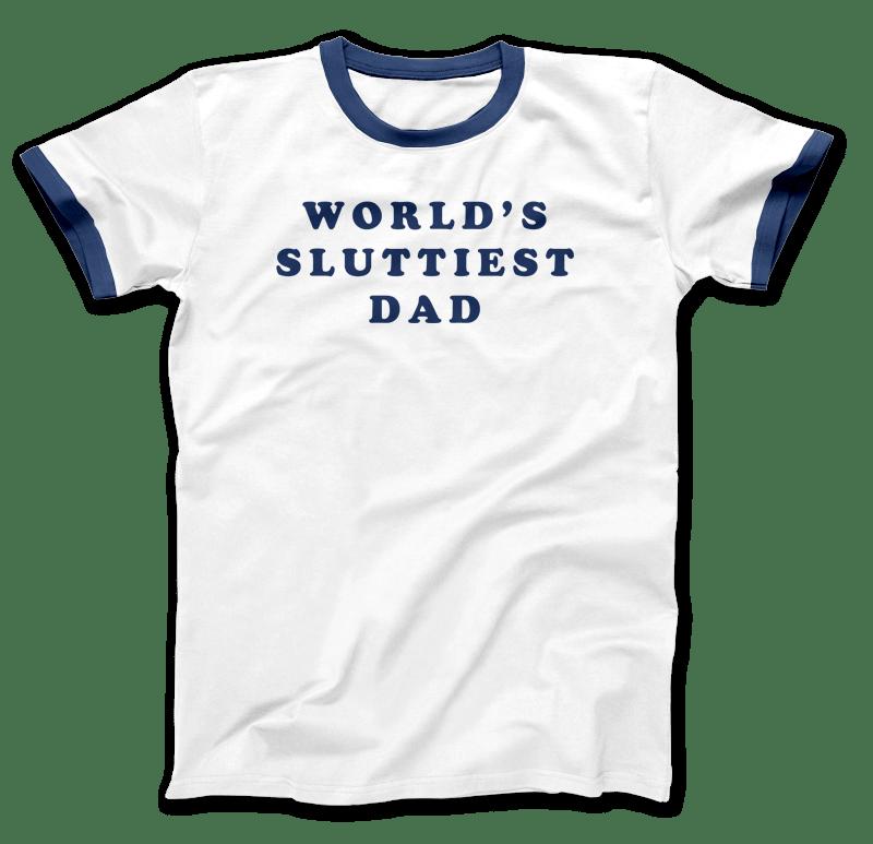Image of World's Sluttiest Dad T-Shirt