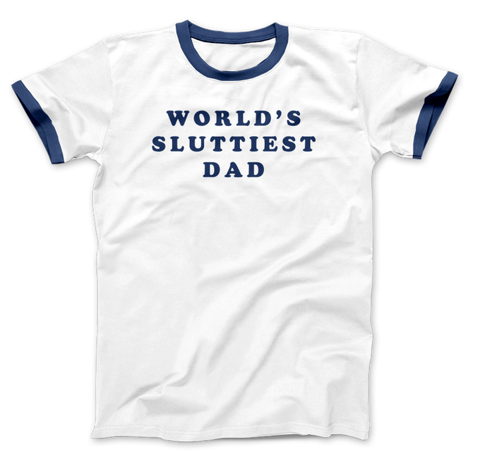 Image of World's Sluttiest Dad T-Shirt