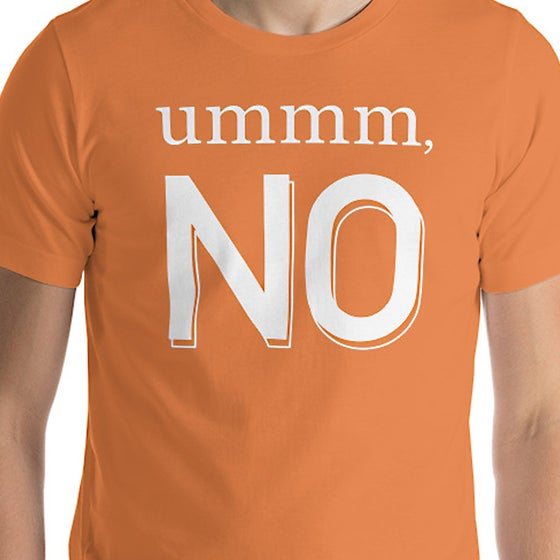 Image of Ummm, NO Tee
