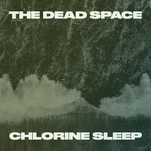 Image of The Dead Space - 'Chlorine Sleep' LP (12XU 132-1) (PREORDER)