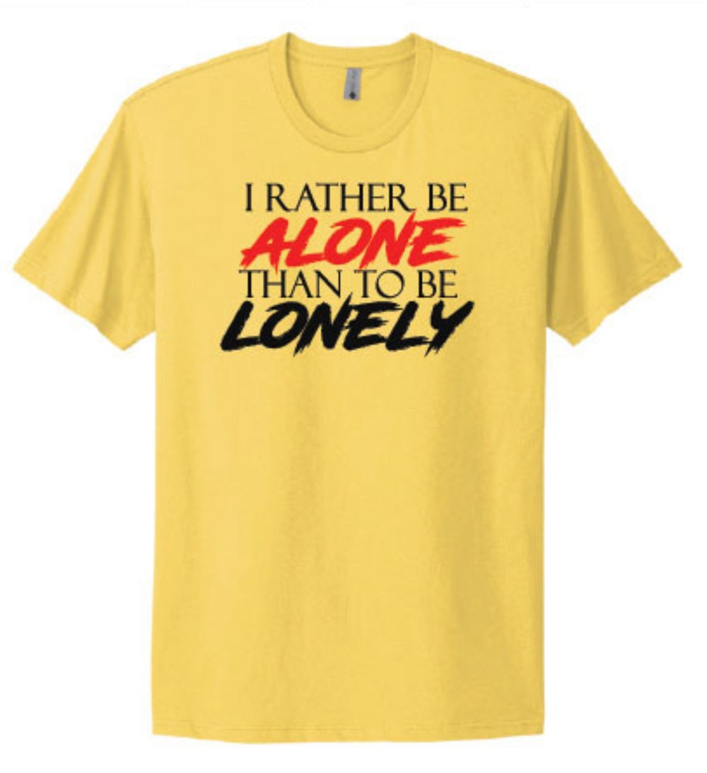 I Rather Be Alone Than To Be Lonely