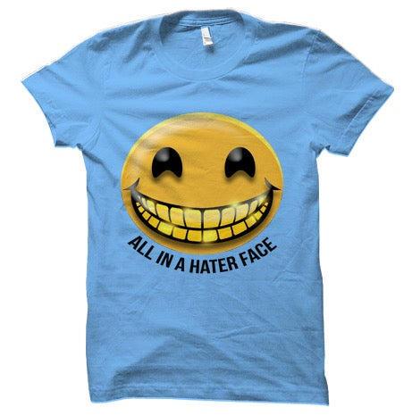 SMILE All In A Hater Face
