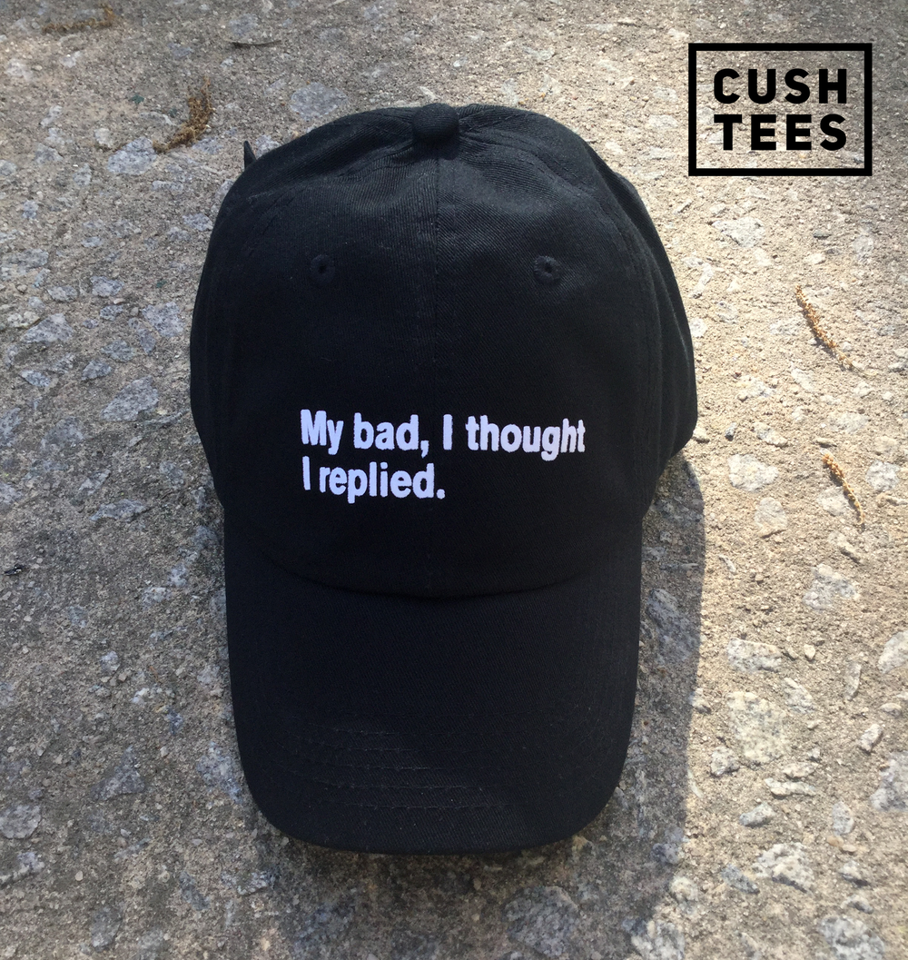 My bad, I thought I replied (Dad Hat)