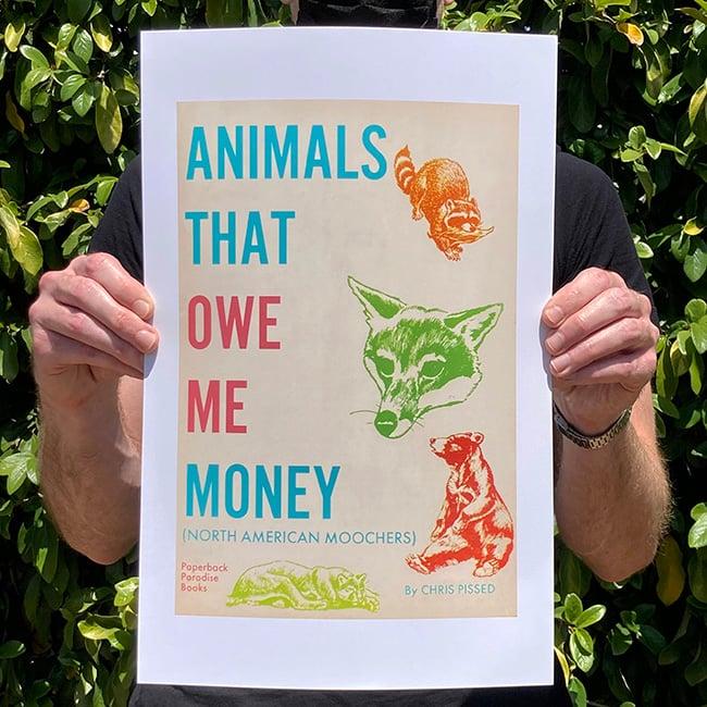 Image of Animals That Owe Me Money - 11 x 17 Print