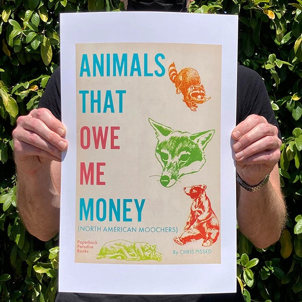 Image of Animals That Owe Me Money - 11 x 17 Print