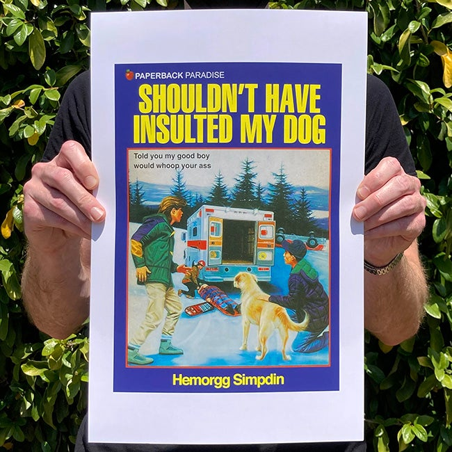 Image of Shouldn't Have Insulted My Dog - 11 x 17 Print