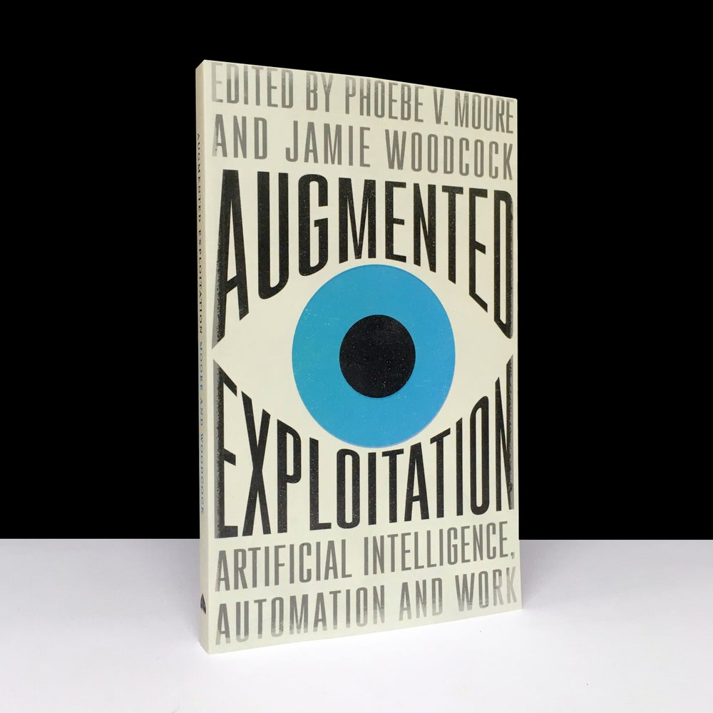 Augmented Exploitation : Artificial Intelligence, Automation and Work