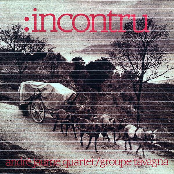 André Jaume Quartet / Groupe Tavagna - :Incontru (Nato - 1984)