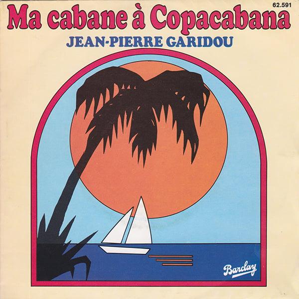 Jean-Pierre Garidou - Ma Cabane À Copacabana (Barclay - 1979)