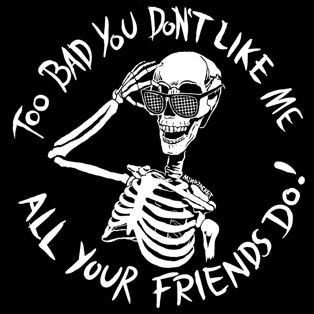 Image of Too Bad You Don't Like Me (All Your Friends Do!) Skella Shirt