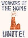 Workers of the Home, Unite!