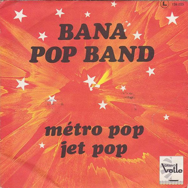 Bana Pop Band - Métro Pop / Jet Pop (Grand Voile - 1970)