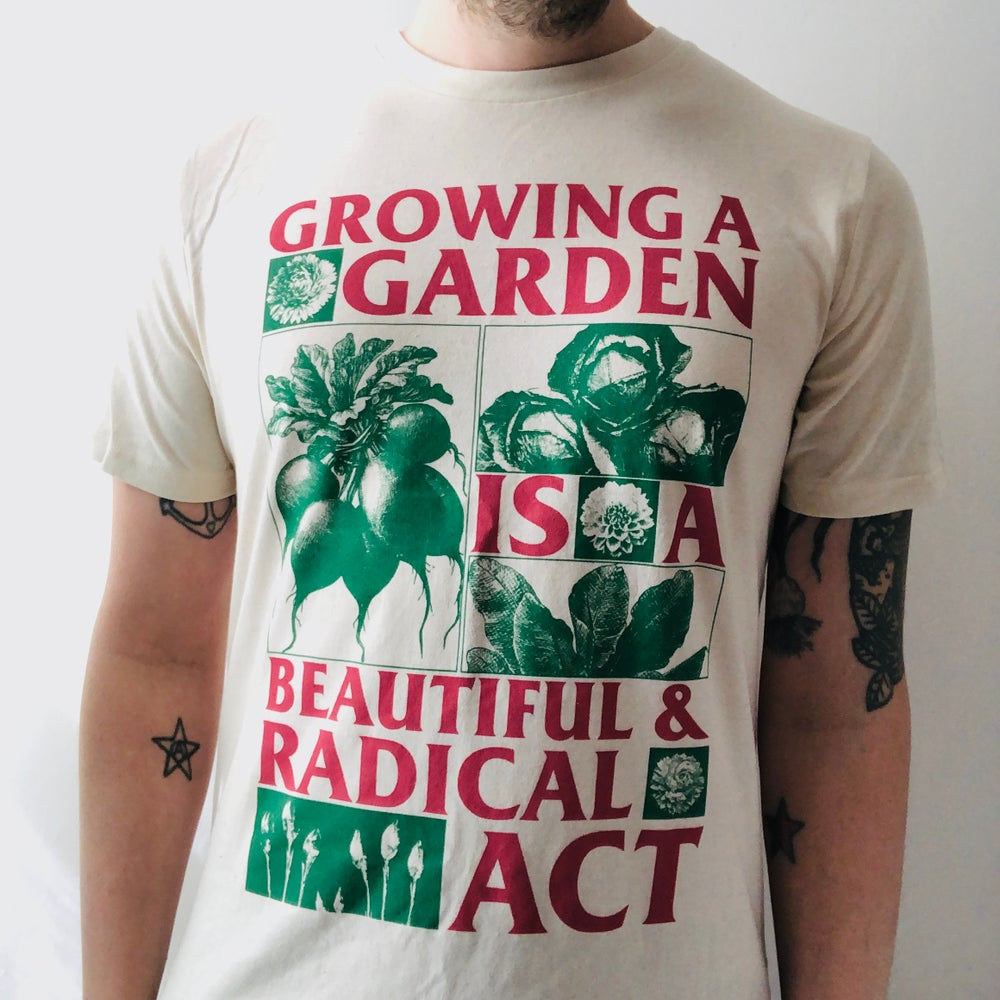 Image of GROWING A GARDEN IS A BEAUTIFUL & RADICAL ACT T-Shirt