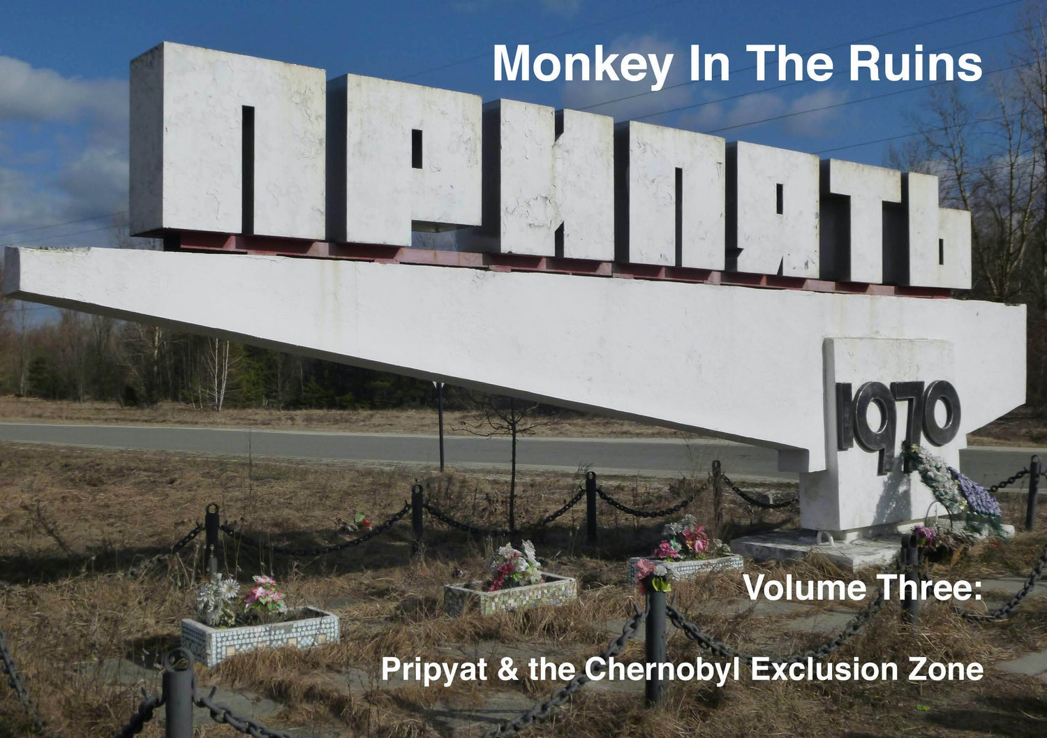 Image of Monkey In The Ruins, Volume 3: Pripyat and the Chernobyl Exclusion Zone