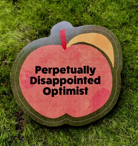 Image of Perpetually Disappointed Optimist-weatherproof sticker