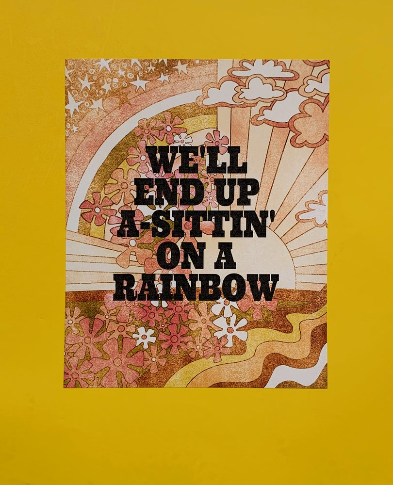 Image of We'll End Up A-Sittin' on a Rainbow-11 x 14 print