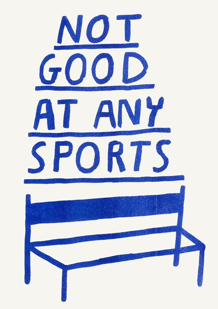 Image of NOT GOOD AT ANY SPORTS