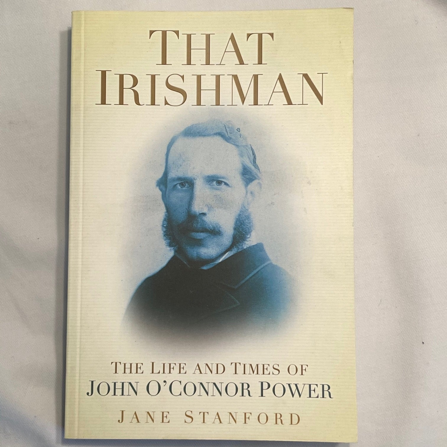 Image of That Irishman - the Life and Times of John O'Connor Power