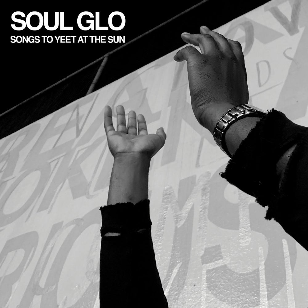 """Soul Glo - Songs to Yeet at the Sun 12"""""""