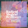 Radical Magical Brilliance Well-Being Cards-SOLD OUT! Coming soon!