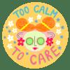 Too Calm To Care Sticker