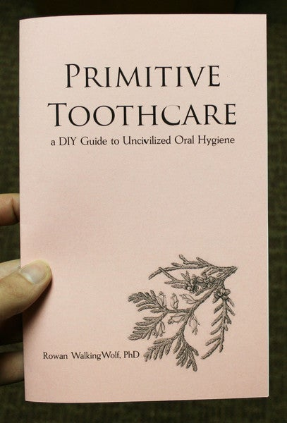 Image of Primitive Toothcare: a DIY Guide to Uncivilized Oral Hygiene by Rowan Gangulfr (Microcosm Pub.)