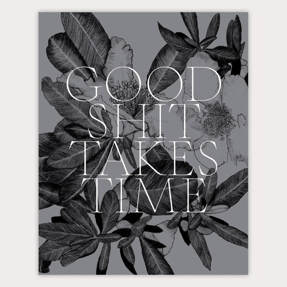 Image of Good Shit Takes Time 30x40 CM