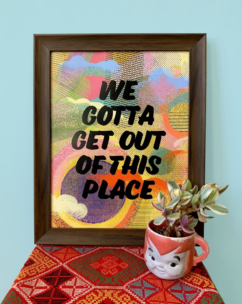 Image of We Gotta Get Out Of This Place-11 x 14 print