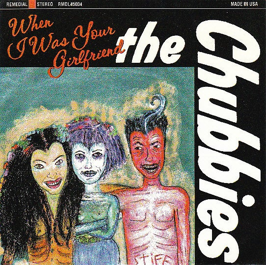 """The Chubbies – When I Was Your Girlfriend (7"""")"""