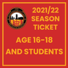2021/22 Season Ticket - Age 16-18 and Students