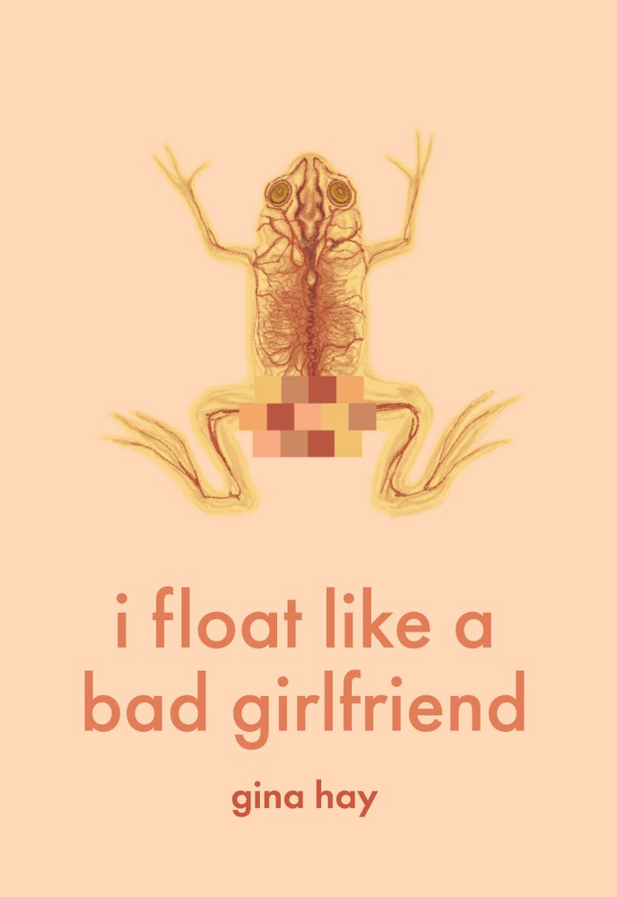 Image of i float like a bad girlfriend by Gina Hay