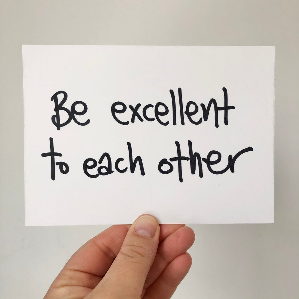 Image of Be Excellent to Each Other