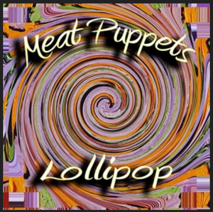 Image of Meat Puppets - Lollipop