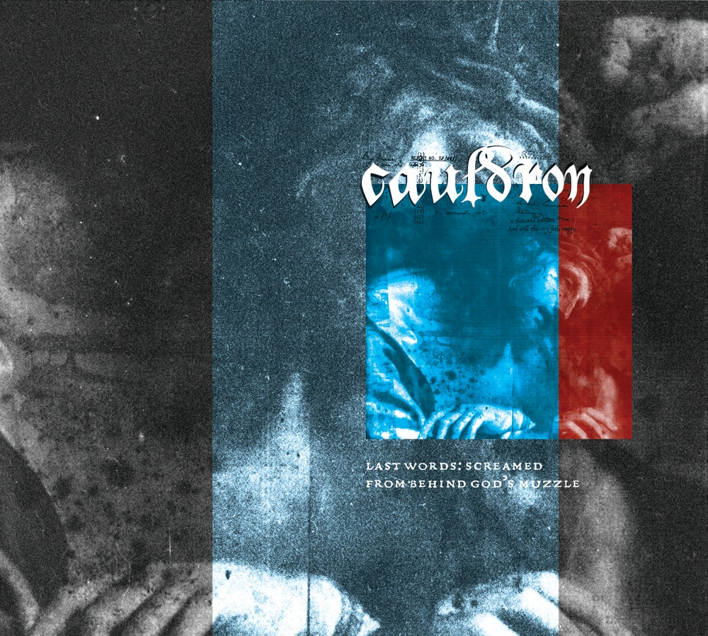 TCS 024: Cauldron - Last Words: Screamed From Behind God's Muzzle