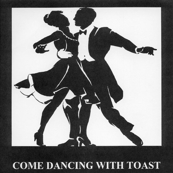 """Toast – Come Dancing With Toast (7"""")"""
