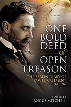 Image of One Bold Deed of Open Treason: The Berlin Diary of Roger Casement 1914-1916
