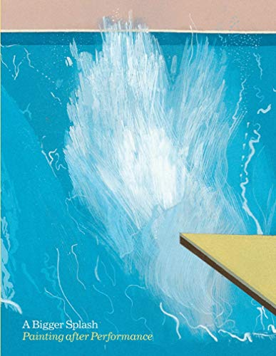 Image of A Bigger Splash : Painting After Performance
