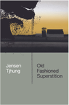 Old Fashioned Superstition by Jensen Tjhung