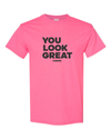 NEON YOU LOOK GREAT T-shirt