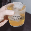 Sorry not sorry glass - small